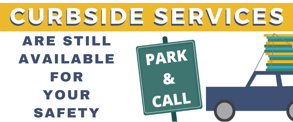 Curbside Service is still available for you safety.